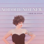 Carise Blanton - Not Old, Not New